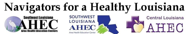 Navigators for a Healthy Louisiana. AHEC or Area Health Education Centers.