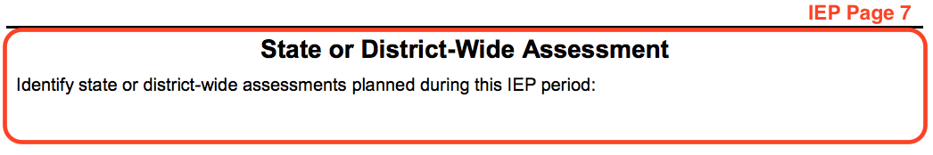 Excerpt from IEP page 7 with the title State or District Wide Assessment. Underneath it says: Identify state or district-wide assessments planned during the IEP period.