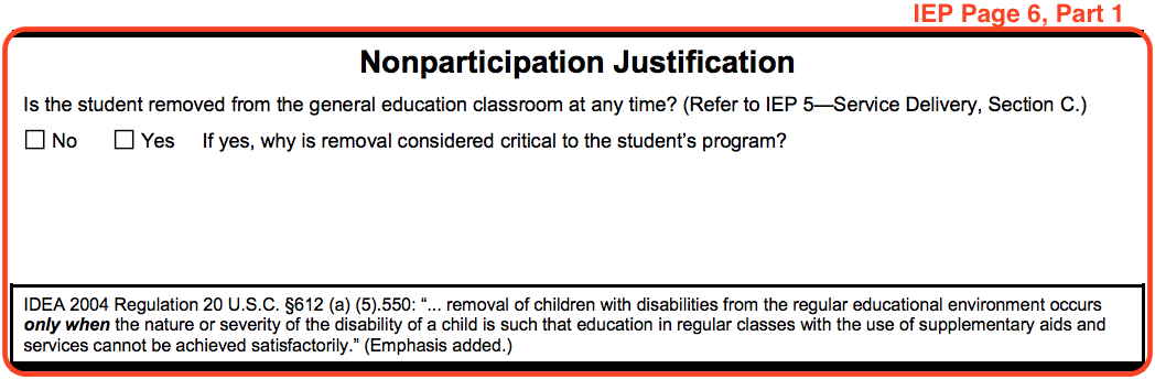 Excerpt from IEP form page 6, part 1 titled Nonparticipation Justification. This section includes the following question: Is the student removed from the general education classroom at any time? Yes or No. If yes, why is removal considered critical to the student